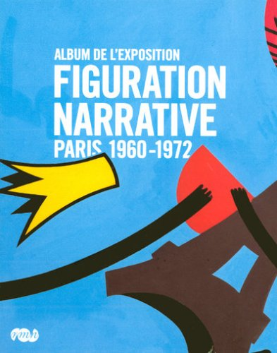 Figuration narrative : Paris 1960-1972 par Anne Bergerot
