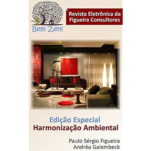 Bem Zen! A Revista Eletrônica da Figueira Consultores: EDIÇÃO ESPECIAL – HARMONIZAÇÃO AMBIENTAL (Revista Bem Zen! Livro 1) (Portuguese Edition)