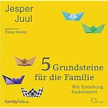 5 Grundsteine für die Familie: Wie Erziehung funktioniert