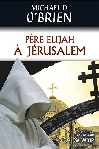 Père Elijah à Jérusalem par Michael D. O'Brien