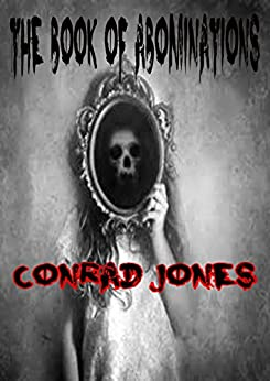 The Book of Abominations: A collection of horror shorts by [Jones, Conrad]