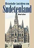 Historische Ansichten vom Sudetenland - Heinz Csallner