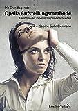 Die Grundlagen der Opalia Aufstellungsmethode: Erkennen der inneren Teilpersönlichkeiten - Sabine Guhr-Biermann