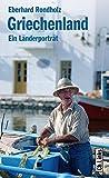 Griechenland: Ein Länderporträt - Eberhard Rondholz