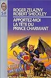 Apportez-moi la tête du prince charmant de Robert Sheckley (4 janvier 1999) Poche