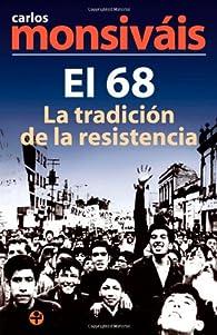 El 68: La tradicion de la resistencia par Carlos Monsiváis