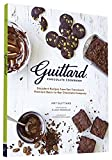 Guittard Chocolate Cookbook: Irresistible Family Recipes and Stories from San Francisco's Bean-To-Bar Chocolate Company
