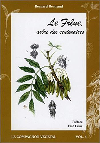 Le Frêne, arbre des centenaires - Vol. 4 par Bernard Bertrand