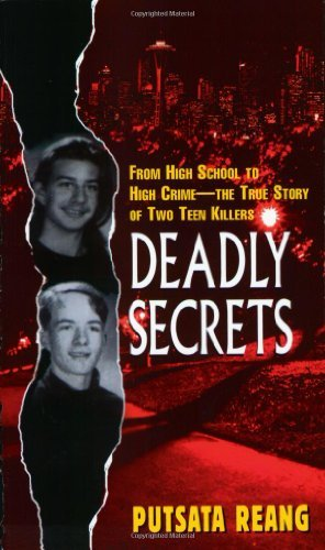 Deadly Secrets: From High School to High Crime--the True Story of Two Teen Killers by Putsata Reang (2001-03-06) par Putsata Reang