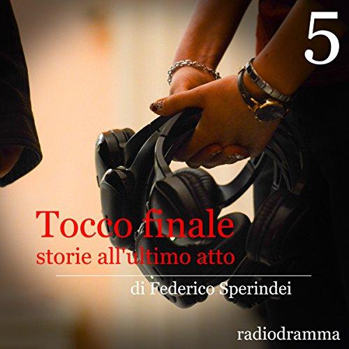 Storie all'ultimo atto (Tocco finale 5)  Audiolibri