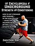 The Encyclopedia of Underground Strength and Conditioning: How to Get Stronger and Tougher--In the Gym and in Life--Using the Training Secrets of the Athletic Elite (English Edition)