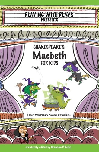 Shakespeare's Macbeth for Kids: 3 Short Melodramatic Plays for 3 Group Sizes: Volume 3 (Playing with Plays) por Brendan P. Kelso
