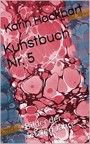 Kunstbuch Nr. 5: Bilder der letzten Jahre (German Edition) por Karin Hackbart