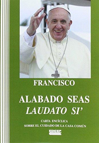 Alabado seas: Carta encíclica sobre la ecología (Documentos de la Iglesia) por Francisco Papa