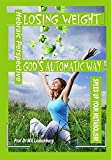 Losing Weight God's Automatic Way: Speed Up Your Metabolism Naturally! (English Edition)
