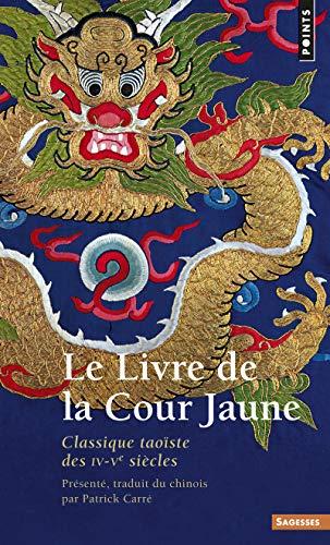 Le Livre de la Cour jaune. Classique taoïste des IVe-Ve siècles par Patrick Carré