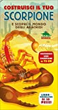 Costruisci il tuo scorpione e scopri il mondo degli aracnidi. Ediz. a colori. Con gadget
