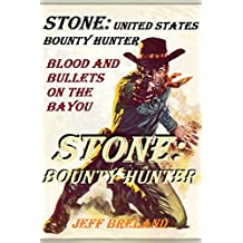 Stone: United States Bounty Hunter (Blood and Bullets on the Bayou): Stone: Bounty Hunter: Western Action and Adventure (English Edition)