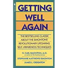 Getting Well Again: The Bestselling Classic About the Simontons' Revolutionary Lifesaving Self- Awareness Techniques by Simonton M.D., O. Carl, Creighton Ph.D., James, Simonton, St (1992) Mass Market Paperback