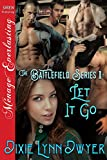 The Battlefield Series 1: Let It Go (Siren Publishing Menage Everlasting)