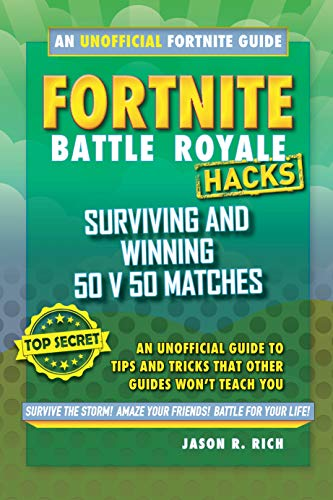 Fortnite Battle Royale Hacks: Surviving and Winning 50 v 50 Matches: An Unofficial Guide to Tips and Tricks That Other Guides Won\'t Teach You