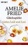 Glücksspieler / Liebes Leid & Lust: Zwei Romane in einem Band - Amelie Fried