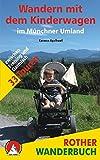 Rother Wanderbuch: Wandern mit dem Kinderwagen im Münchner Umland: 33 Touren zwischen Freising und Garmisch - Carmen Egelhaaf