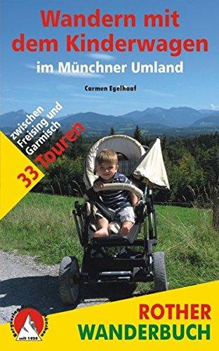 Preisvergleich Produktbild Wandern mit dem Kinderwagen im Münchner Umland: 33 Touren zwischen Freising und Garmisch. Mit GPS-Tracks (Rother Wanderbuch)