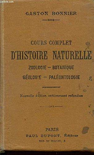 COURS COMPLET D'HISTOIRE NATURELLE / ZOOLOGIE - BOTANIQUE - GEOLOGIE - PALEONTOLOGIE / A L'USAGE DES CANDIDATS AUX BACCALAUREATSn DES ELEVES DE MATHEMATIQUES ELEMENTAIRES, DES ELEVES DES ECOLES NORMALES, DES CANDIDATS AU BREVET SUPERIEUR, DES LYCEES ....