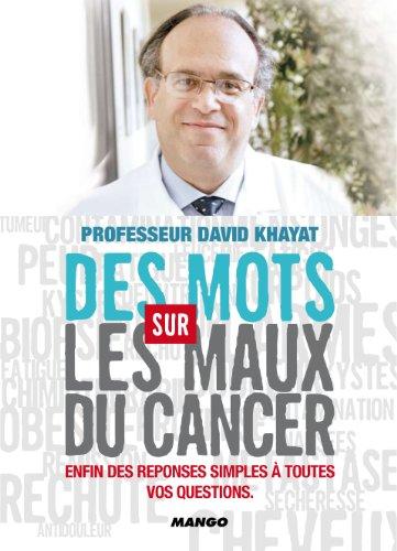 Des Mots sur les Maux du cancer - Enfin des réponses simples à toutes vos questions par Pr David Khayat, Wendy Bouchard, Nathalie Hutter-Lardeau