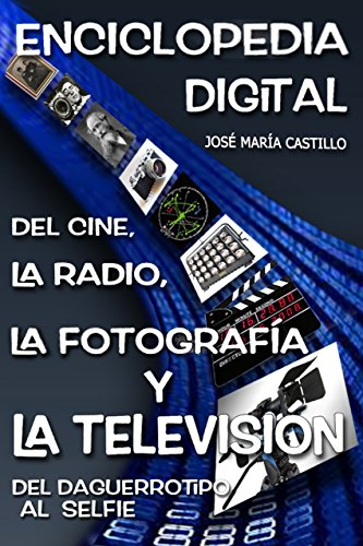 enciclopedia-digital-de-la-radio-el-cine-la-fotografia-y-la-television-del-daguerrotipo-al-selfie-im