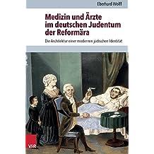 Medizin Und Arzte Im Deutschen Judentum Der Reformara: Die Architektur Einer Modernen Judischen Identitat