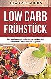 Low-Carb Frühstück: Fett verbrennen und Energie tanken mit dem Low-Carb-Frühstücksguide! (Abnehmen mit Low Carb, Low Carb Vegan, Low Carb Desserts, ... Low Carb Kochbuch, Low Carb Backbuch,)