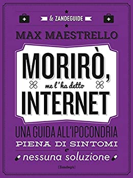 Morirò, me l'ha detto Internet: Una guida all'ipocondria piena di sintomi e nessuna soluzione (Glialtri) di [Maestrello, Max]