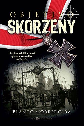 Objetivo Skorzeny: El enigma del líder nazi que acabó sus días en...