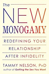 The New Monogamy: Redefining Your Relationship After Infidelity by Tammy Nelson PhD (2013-01-02)