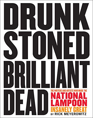 Drunk Stoned Brilliant Dead: The Writers and Artists Who Made the National Lampoon Insanely Great (English Edition) -