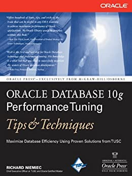 Oracle Database 10g Performance Tuning Tips & Techniques (Oracle Press) by [Niemiec, Richard]