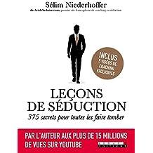 Leçons de séduction : 375 secrets pour toutes les faire tomber: Par l'auteur aux plus de 15 millions de vues sur Youtube