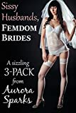 Sissy Husbands, Femdom Brides: A Sizzling 3-PACK (Feminized Husband Cheating Wife Size Queen Menage Crossdressing Sissification Cuckold BDSM Erotica) (English Edition)