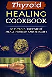 Thyroid Healing Cookbook: 50 Thyroid Treatment Meals-Nourish And Review and Comparison
