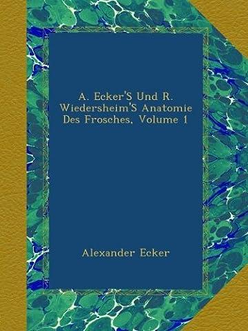 A. Ecker'S Und R. Wiedersheim'S Anatomie Des Frosches, Volume 1