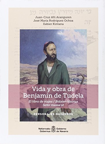 Vida y obra de Benjamín de Tudela: El libro de viajes/Bidaien liburua. Sefer massa'ot (Personajes navarros)