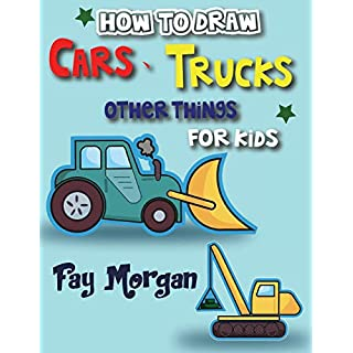 How to Draw Cars, Trucks, Other Things for kids: Step by Step to Learn Drawing Cars for Kids . (Step-by-Step Drawing Books for Kds, Band 2)