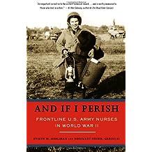 And If I Perish: Frontline U.S. Army Nurses in World War II