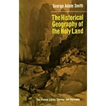 The Historical Geography of the Holy Land by George Adam Smith (1966-08-01)