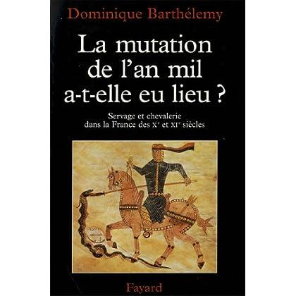 La Mutation de l'an mil a-t-elle eu lieu ? : Servage et chevalerie dans la France des Xe et XIe siècles (Nouvelles Etudes Historiques)