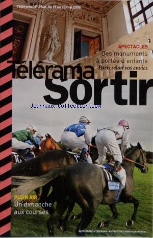 TELERAMA SORTIR [No 2940] du 17/05/2006 - UN DIMANCHE AUX COURSES - DES MONUMENTS A PORTEE D'ENFANTS - THEATRE - PASTEUR EPHRAIM MAGNUS - H. JAHNN - RENCONTRES D'ICI ET D'AILLEURS - ANNIBAL ET SES ELEPHANTS - LES GROOMS - LA FAMILLE BURATTINI - CINEMA - LE CAIMAN - NANNI MORETTI - VOLVER - PEDRO ALMODOVAR - JEREMIE KISLING - JACKY TERRASSON - LIONEL LOUEKE - ROCK REGGAE - KALY LIVE DUB - ERIK TRUFFAZ - EXPOS - OTTO DIX - PIERRE-YVES BOHM par Collectif