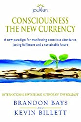 The Journey - Consciousness the New Currency: A New Paradigm for Manifesting Conscious Abundance, Lasting Fulfilment and a Sustainable Future by Brandon Bays (2009-09-02)