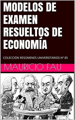 MODELOS DE EXAMEN RESUELTOS DE ECONOMÍA: COLECCIÓN RESÚMENES UNIVERSITARIOS Nº 85